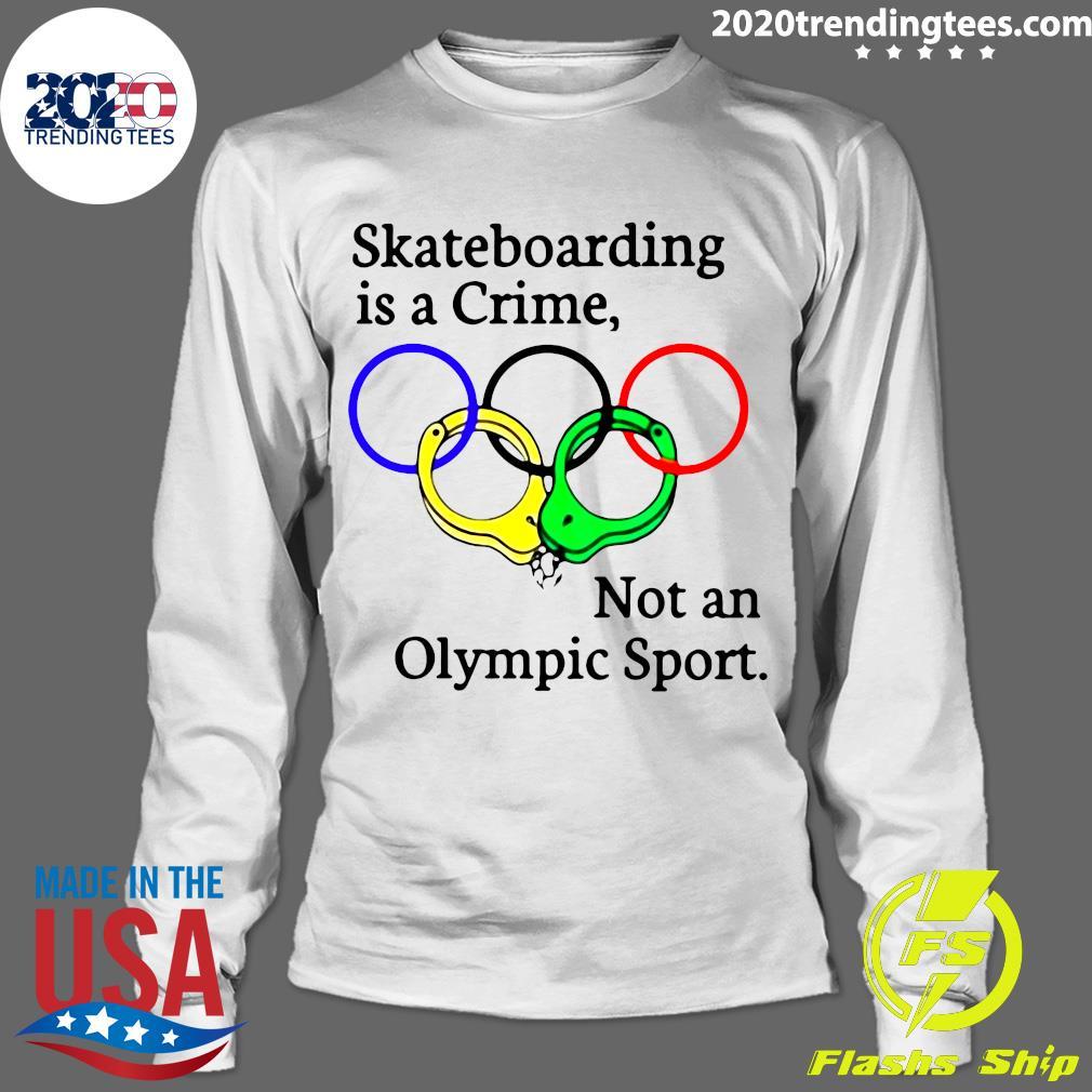 Skateboarding Is A Crime Not An Olympic Sport Shirt Longsleeve
