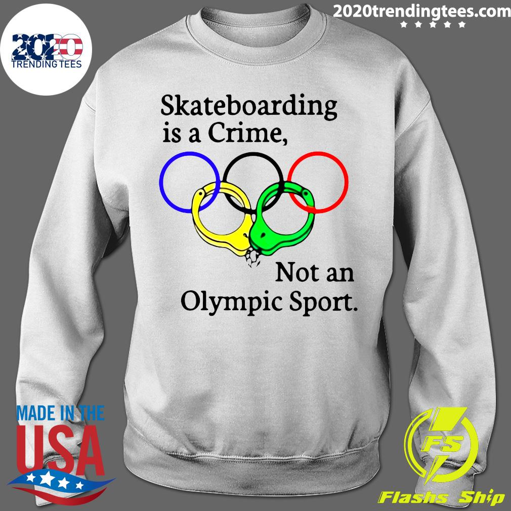 Skateboarding Is A Crime Not An Olympic Sport Shirt Sweater