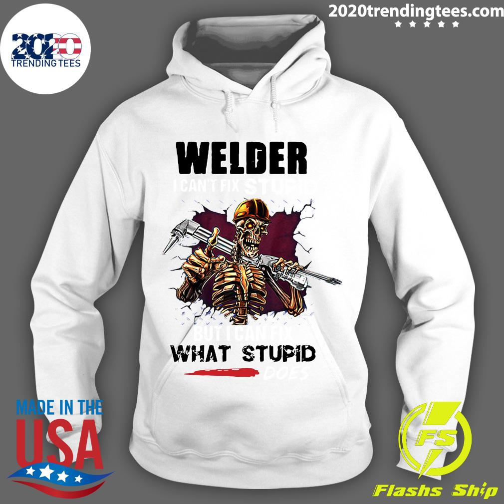 Skeleton Welder I Can't Fix Stupid But I Can Fix What Stupid Does Shirt Hoodie