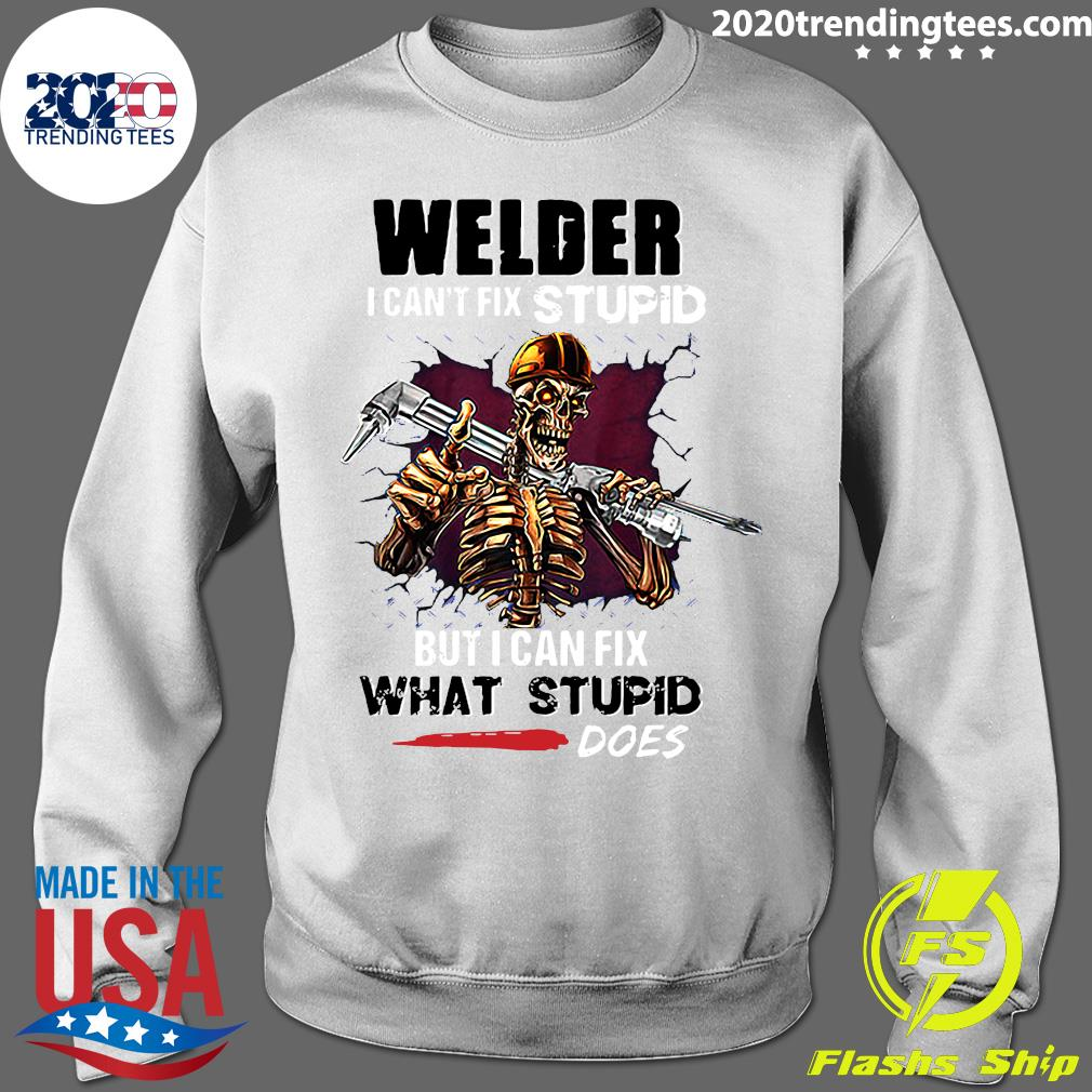 Skeleton Welder I Can't Fix Stupid But I Can Fix What Stupid Does Shirt Sweater