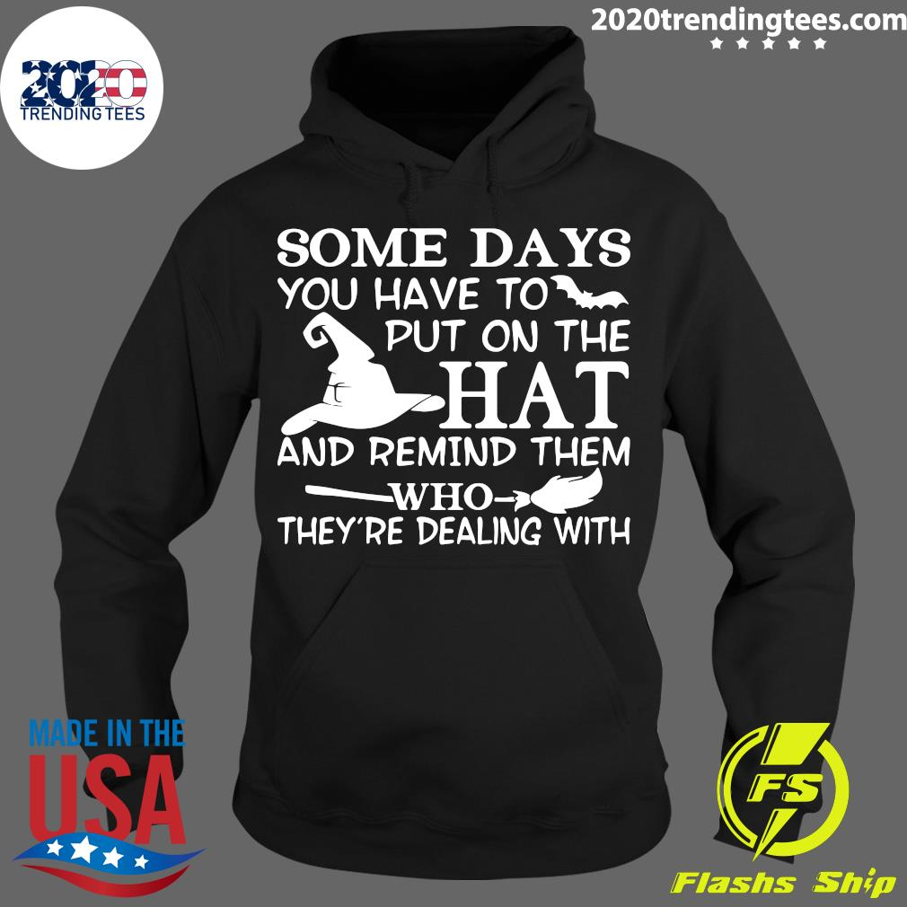 Some Days You Have To Put On The Hat And Remind Them Who They're Dealing With Shirt Hoodie