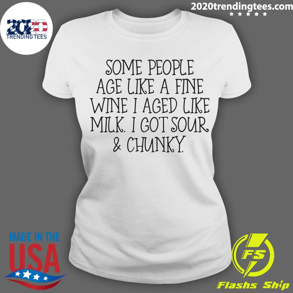 Some People Age Like A Fine Wine I Aged Like Milk I Got Sour And Chunky Shirt Ladies tee