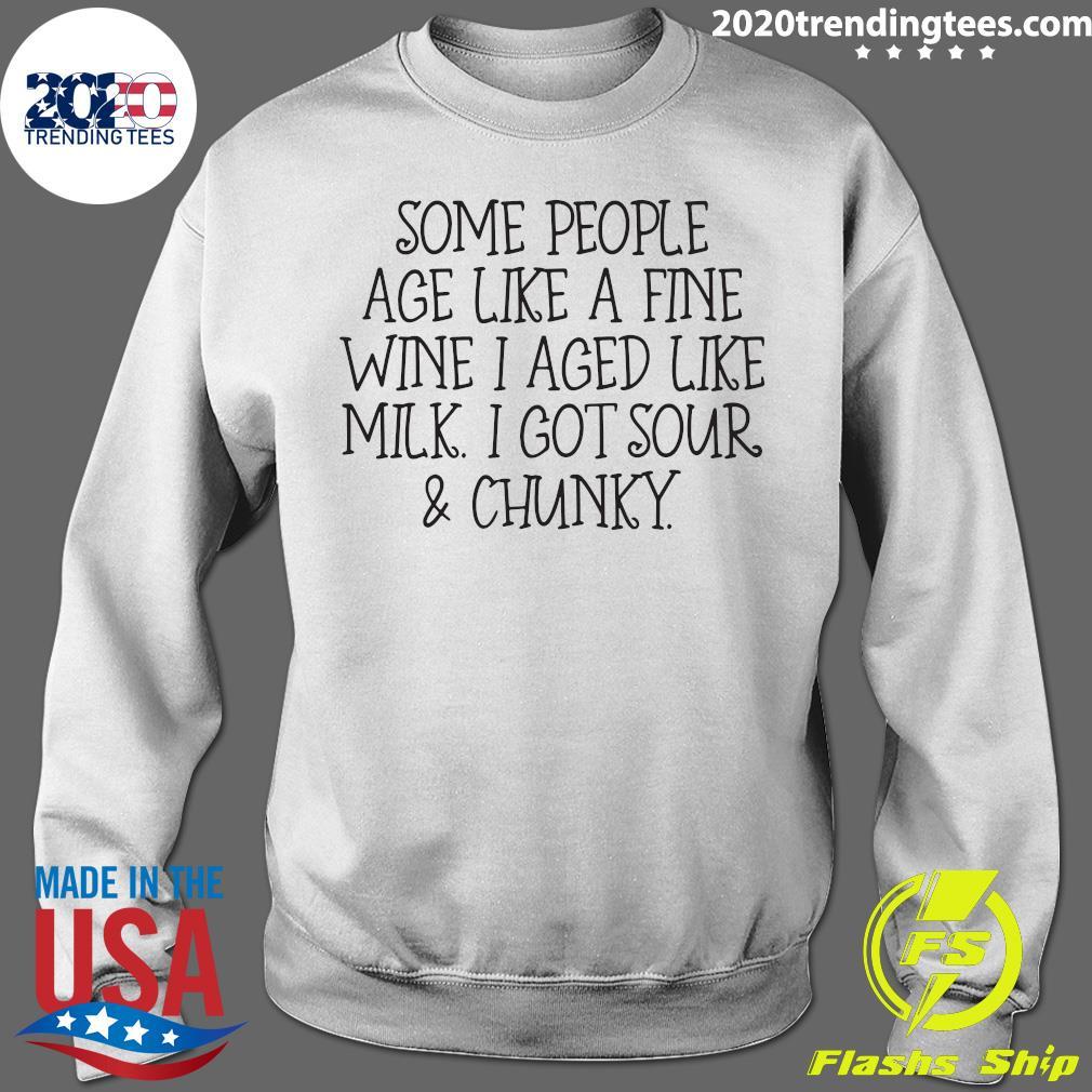 Some People Age Like A Fine Wine I Aged Like Milk I Got Sour And Chunky Shirt Sweater