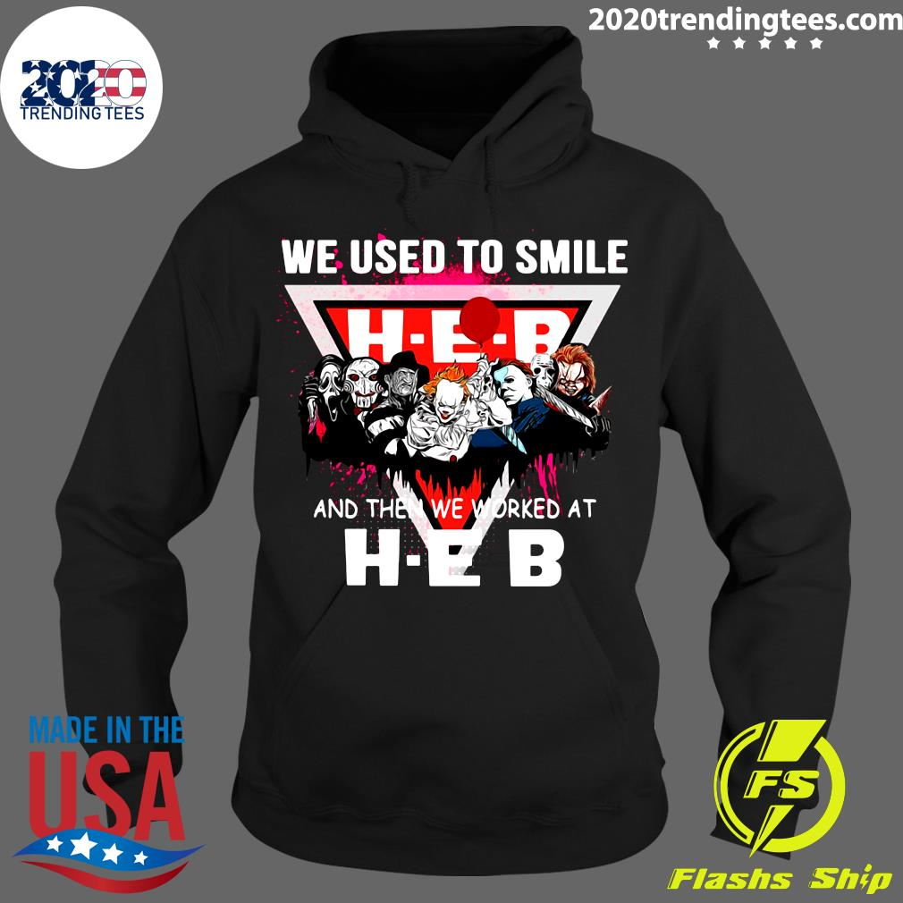 We Used To Smile And Then We Worked At HEB Shirt Hoodie