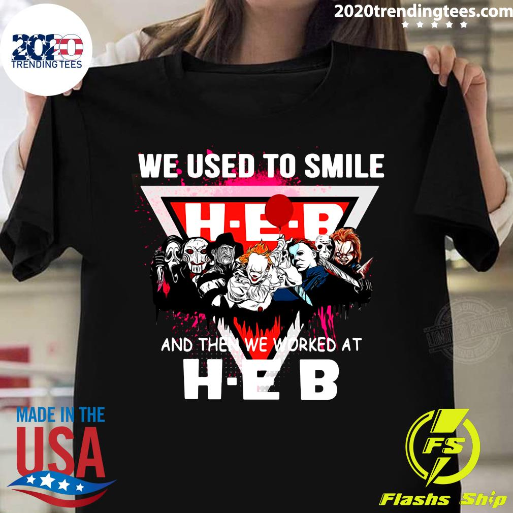 We Used To Smile And Then We Worked At HEB Shirt