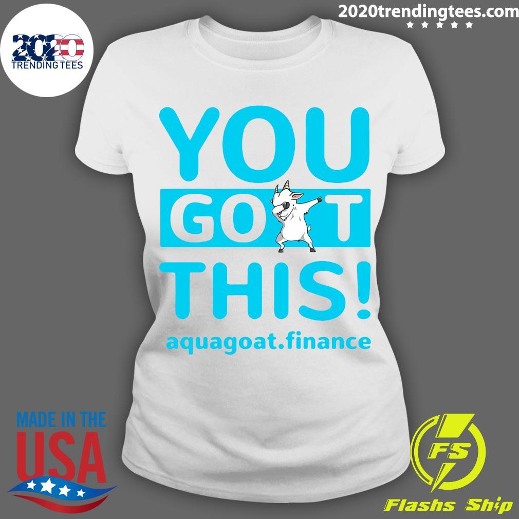 You Goat This Aquagoat Finance Shirt Ladies tee
