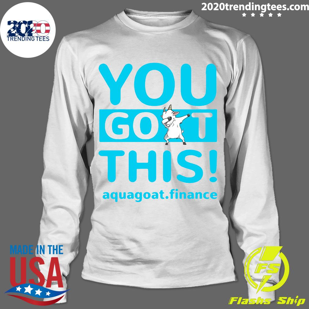 You Goat This Aquagoat Finance Shirt Longsleeve