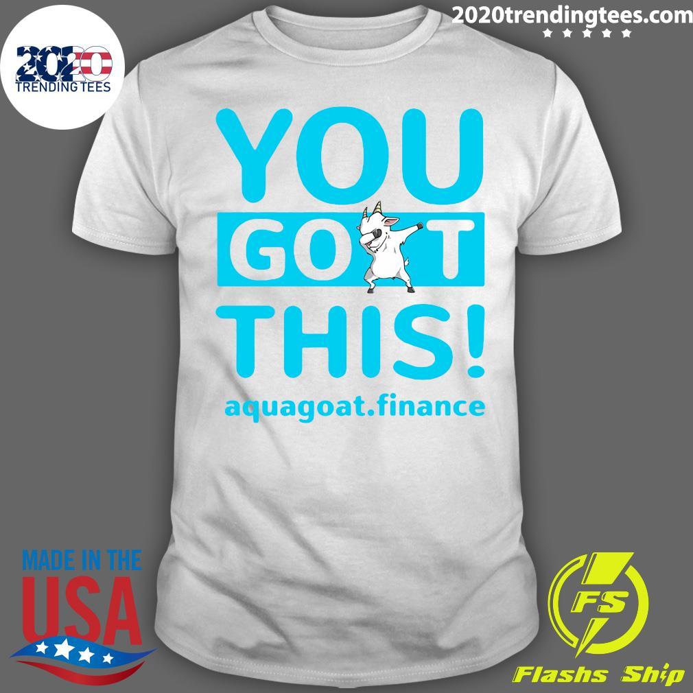 You Goat This Aquagoat Finance Shirt