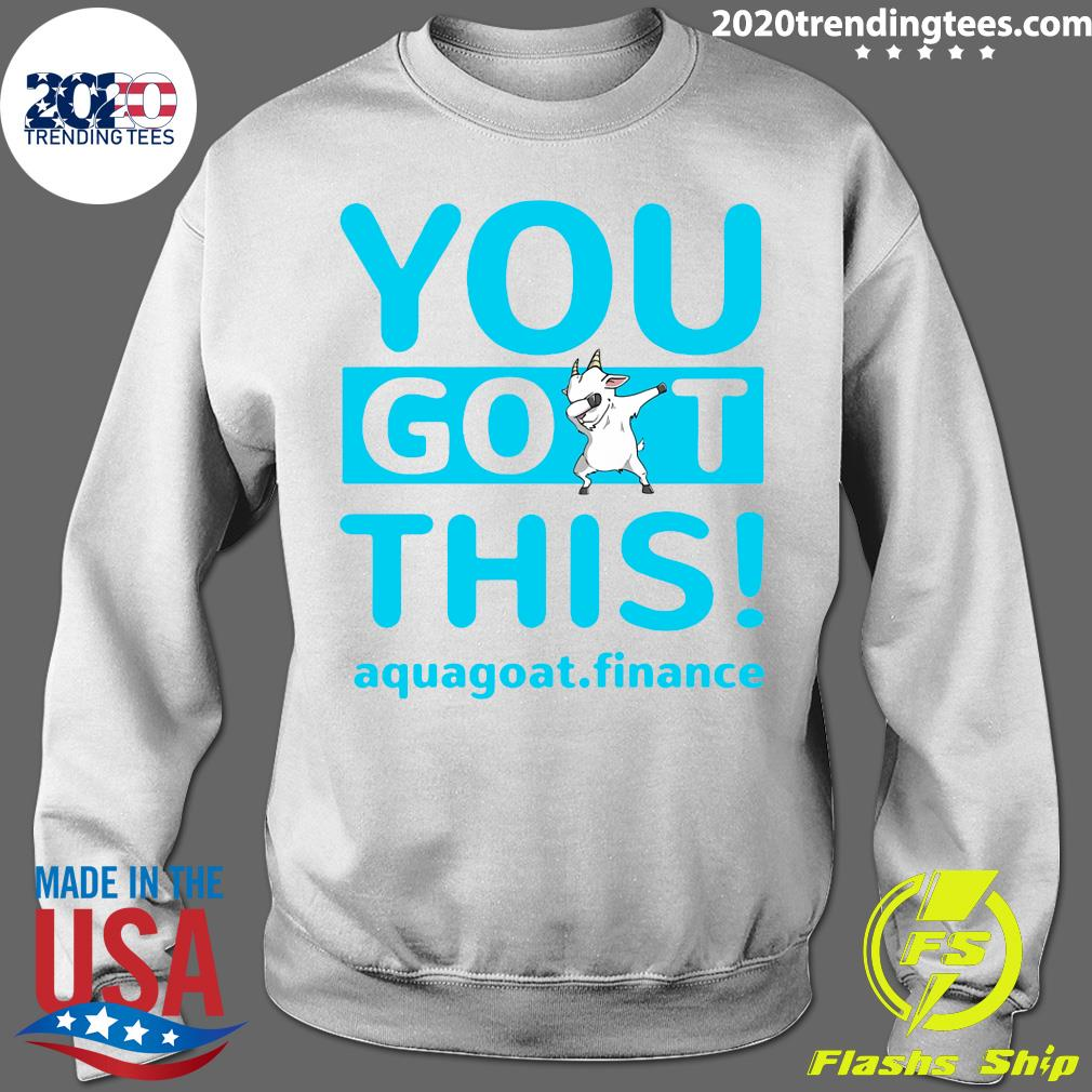 You Goat This Aquagoat Finance Shirt Sweater