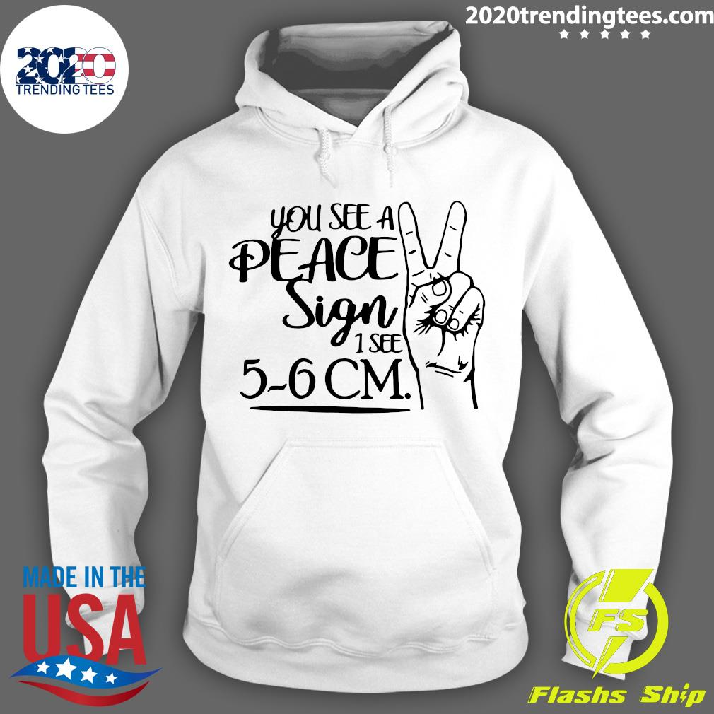 You See A Peace Sign 1 See 5-6 CM Shirt Hoodie