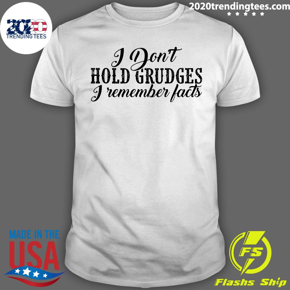 Premium I Don_t Hold Grudges I Remember Facts Shirt