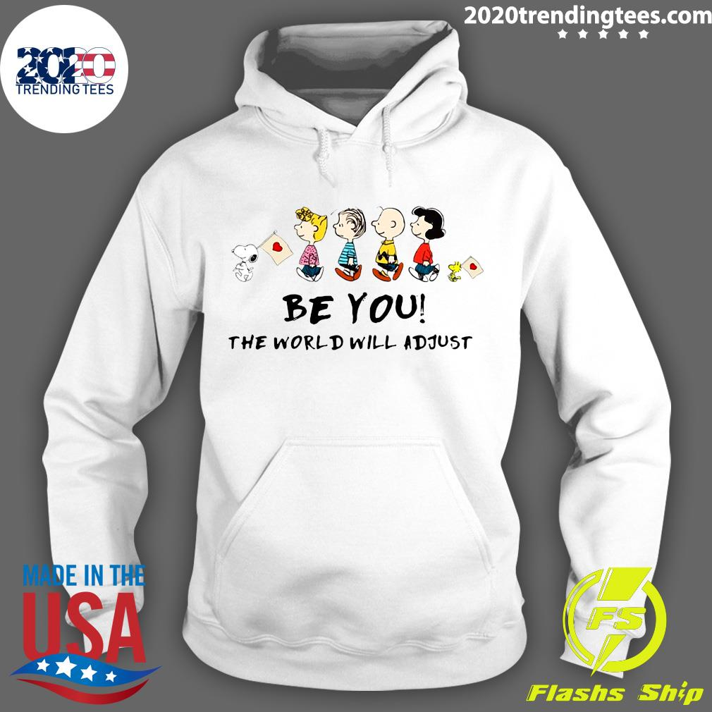 The Peanuts Characters Snoopy And Friends Be You The World Will Adjust Shirt Hoodie