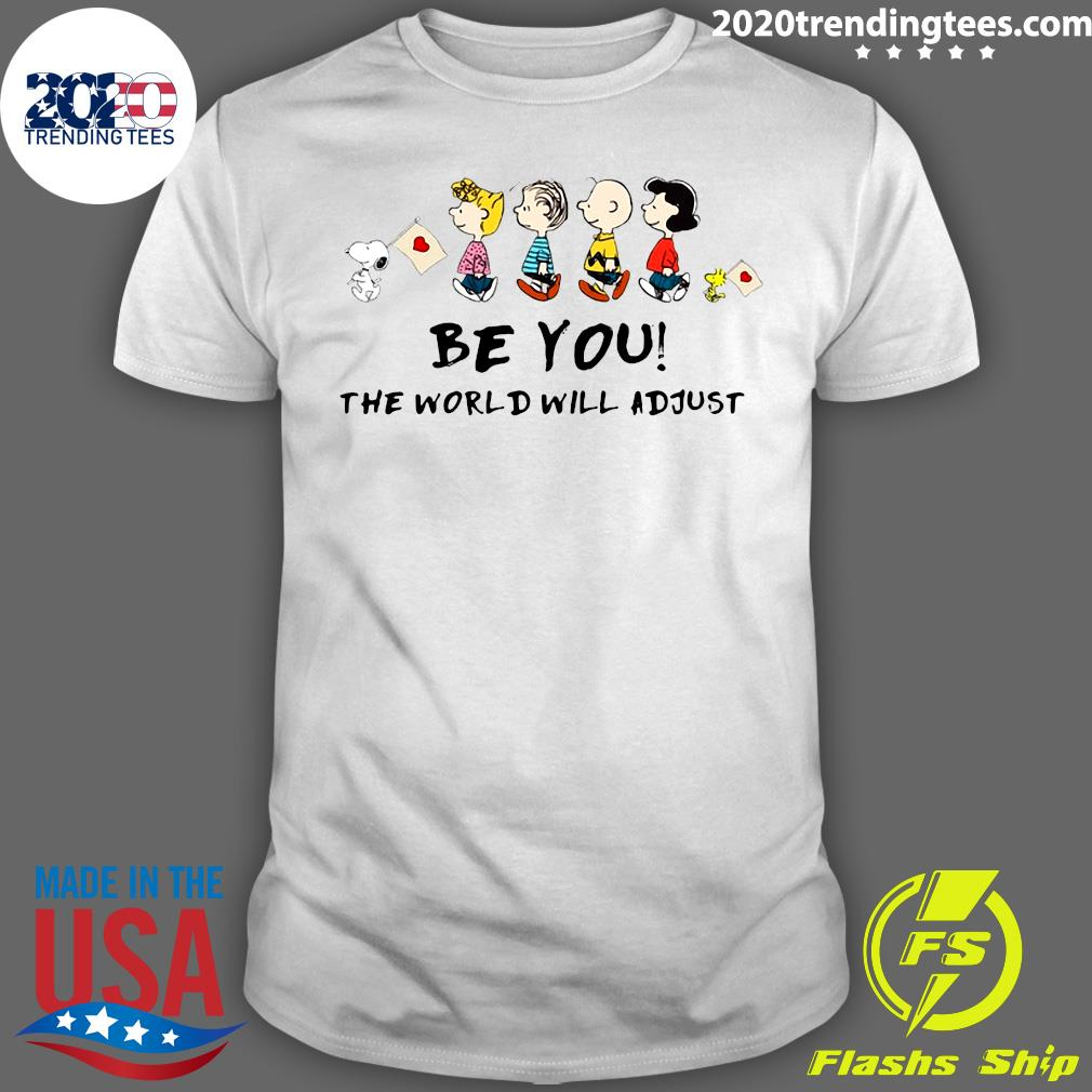 The Peanuts Characters Snoopy And Friends Be You The World Will Adjust Shirt