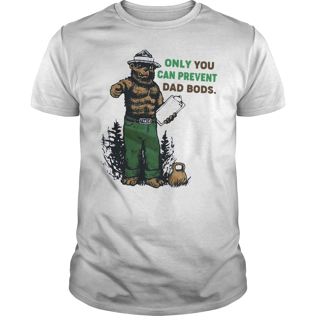 Bear Only You Can Prevent Dad Bods Shirt