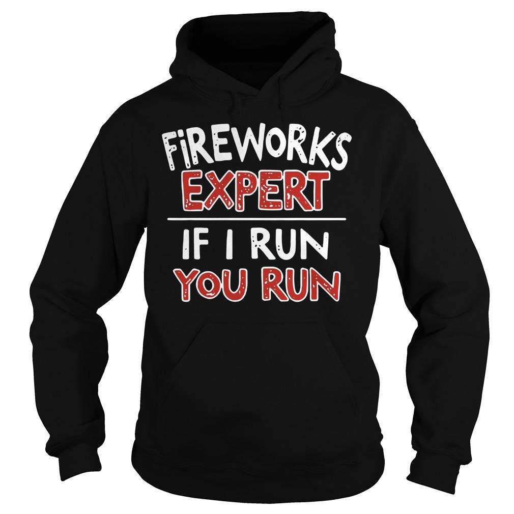 Buy Fireworks Expert If I Run You Run Hoodie