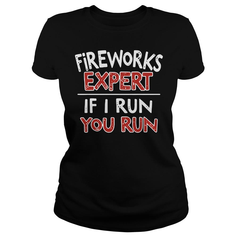 Buy Fireworks Expert If I Run You Run Ladies Shirt