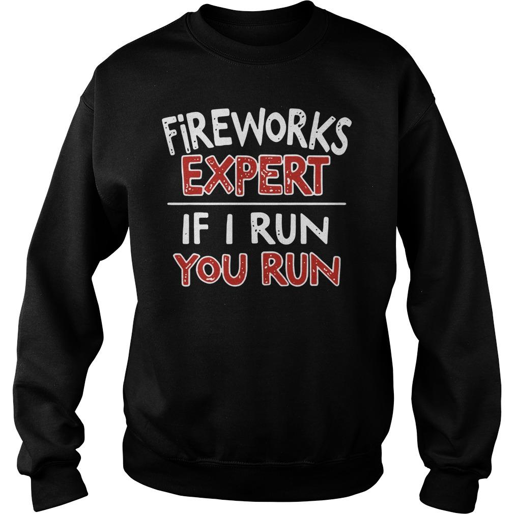 Buy Fireworks Expert If I Run You Run Sweatshirt