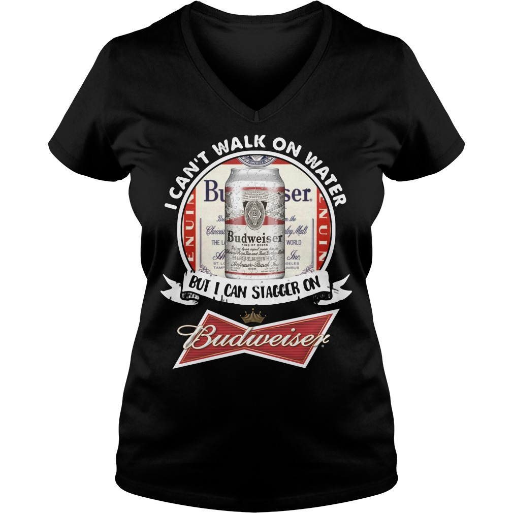I Can't Walk on Water But I Can Stagger On Budweiser Ladies v neck