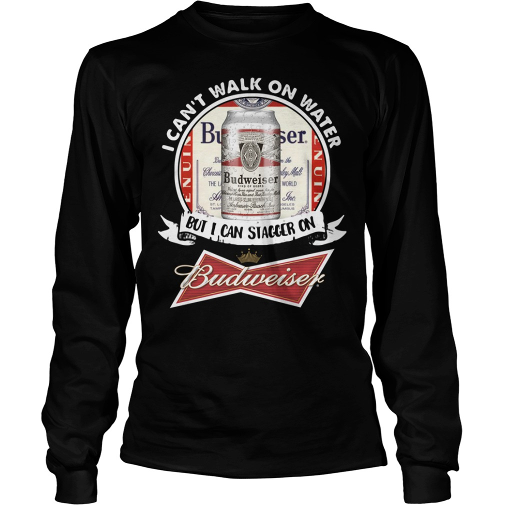 I Can't Walk on Water But I Can Stagger On Budweiser Longsleeve Shirt