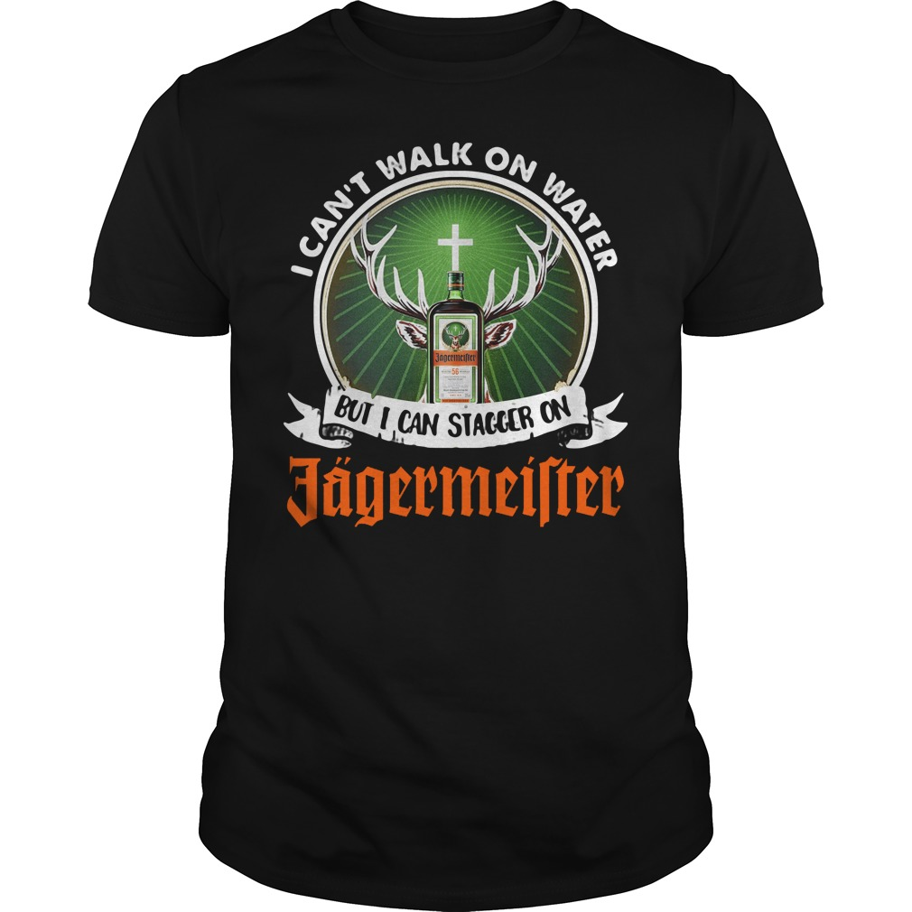 I Can't Walk On Water But I Can Stagger On Jagermeister Shirt