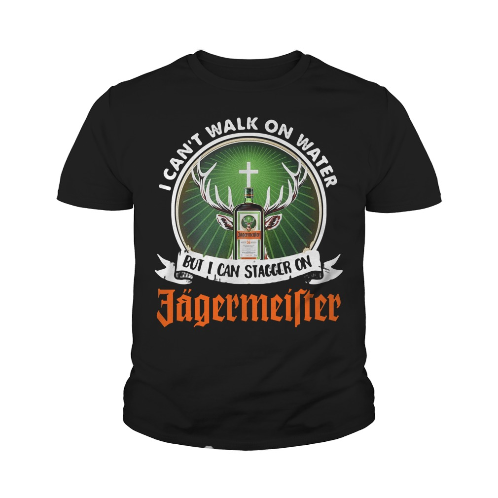 I Can't Walk On Water But I Can Stagger On Jagermeister Youth Shirt