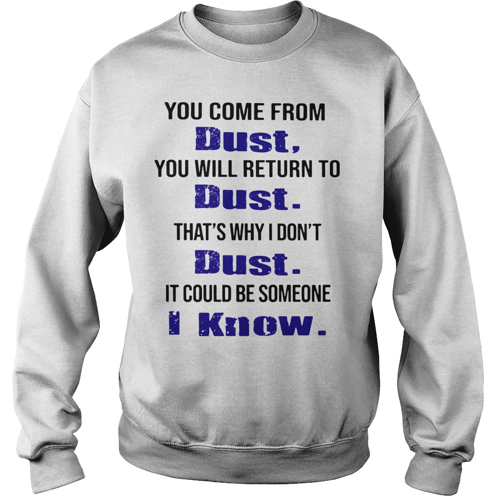 You Come From Dust You Will Return To Dust That's Why I Don't Dust Sweater
