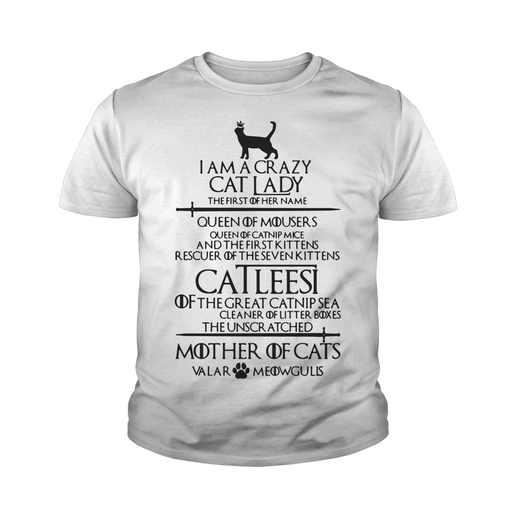 I Am A Crazy Cat Lady The First Of Her Name Youth Shirt