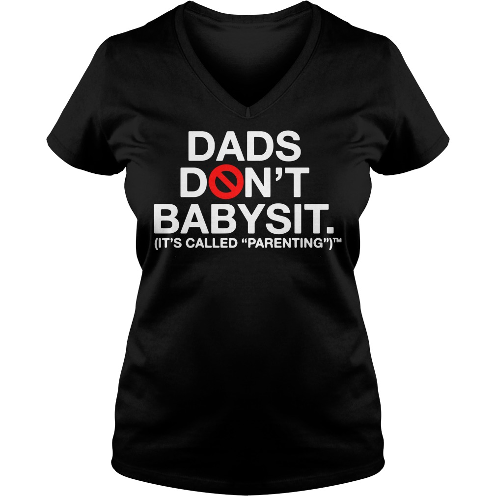 Dads Don't Babysit It's Called Parenting Ladies v neck