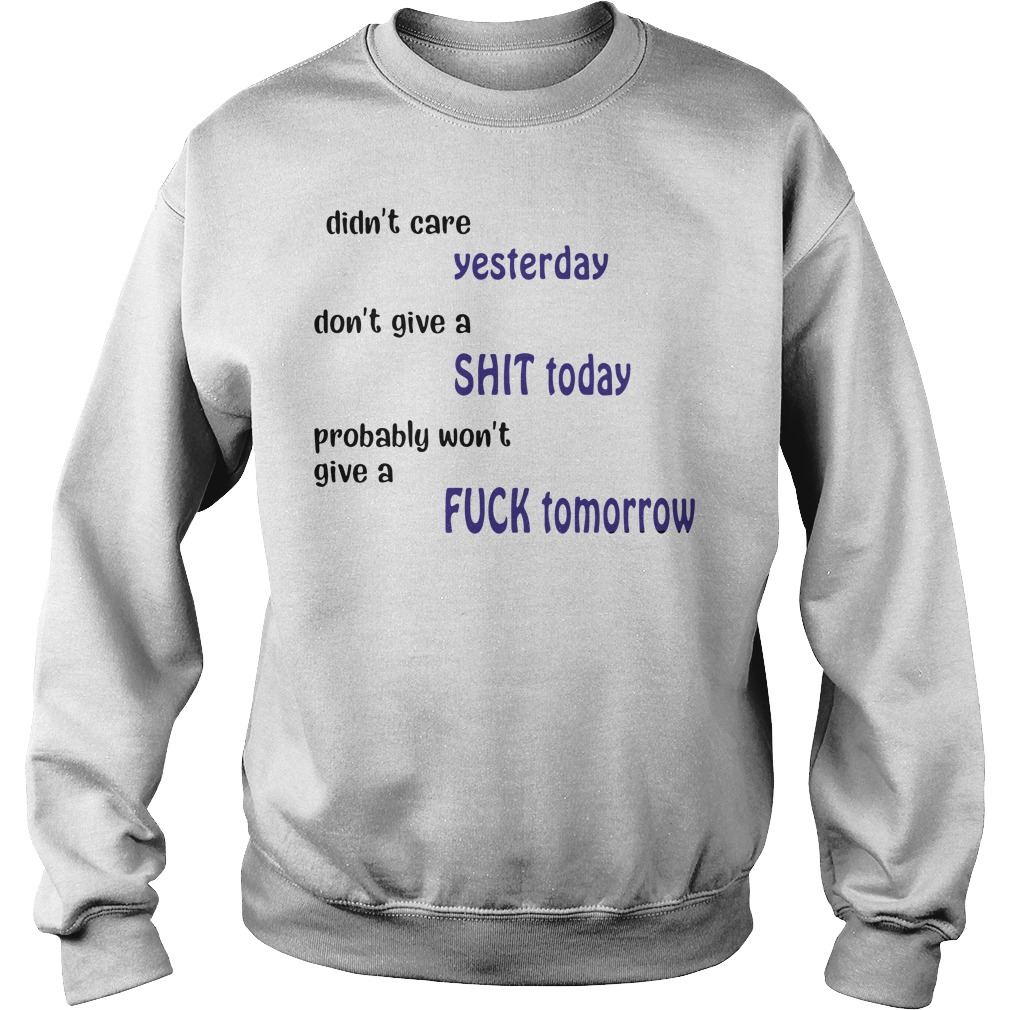 Didn't Care Yesterday Don't Give A Shit Today Sweater