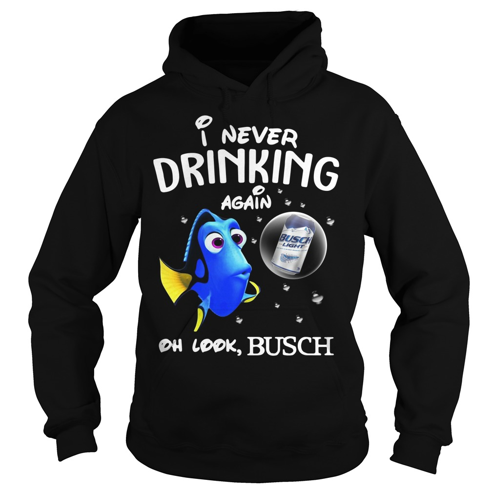 Disney Funny Dory I'm Never Drinking Again For Busch Lover Hoodie