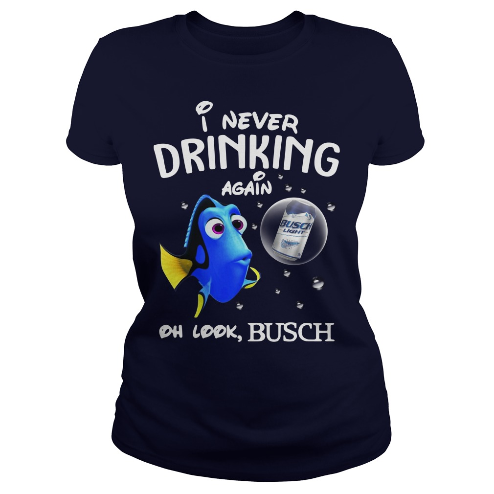 Disney Funny Dory I'm Never Drinking Again For Busch Lover Ladies Shirt