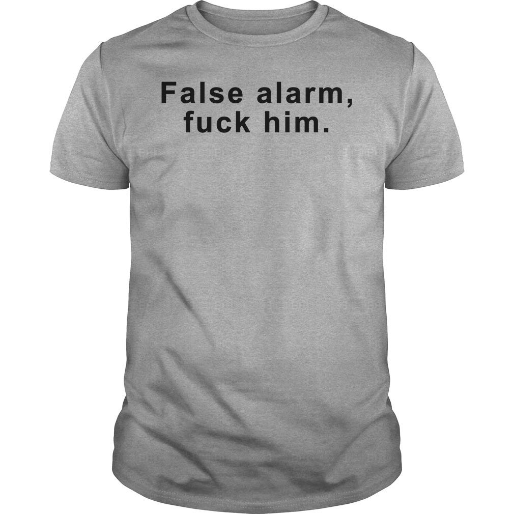 False Alarm Fuck Him Shirt