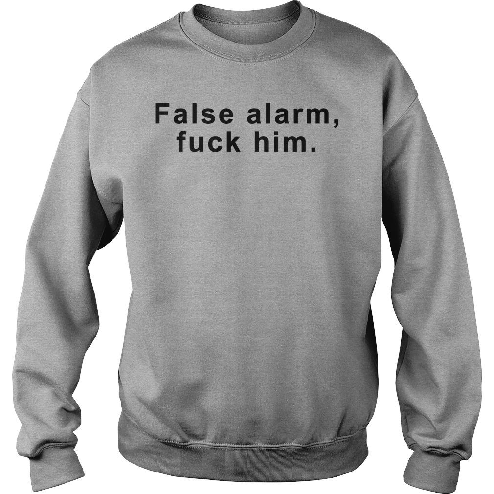 False Alarm Fuck Him Sweatshirt
