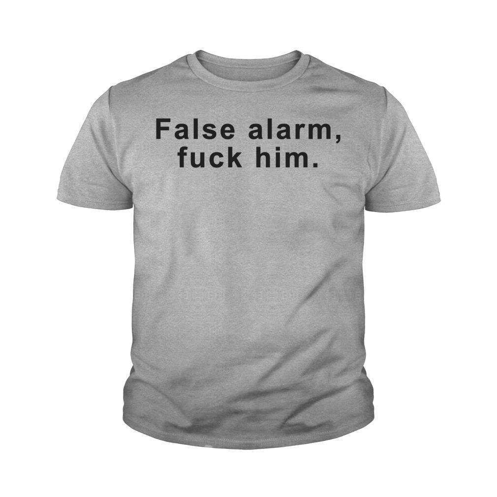 False Alarm Fuck Him Youth Shirt