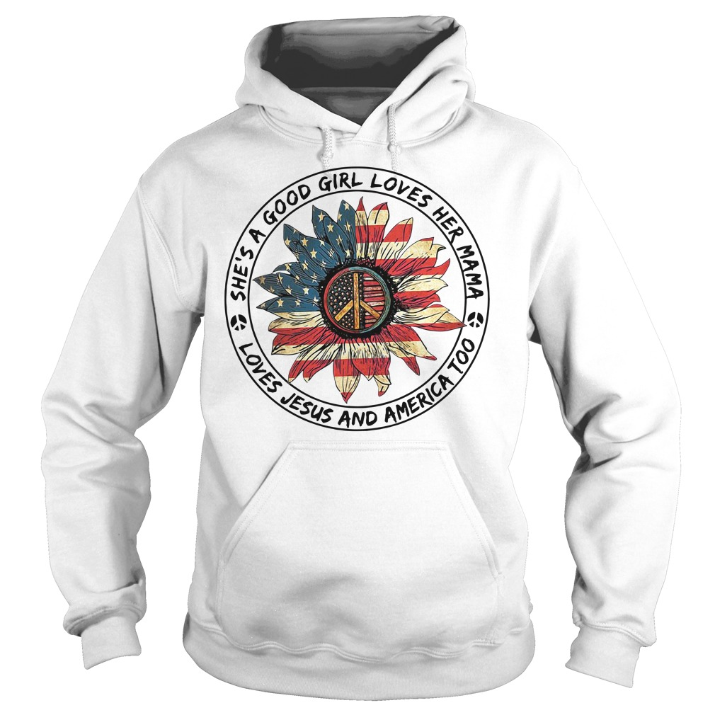Flower She's a Good Girl Loves Her Mama Loves Jesus and America Too Hoodie
