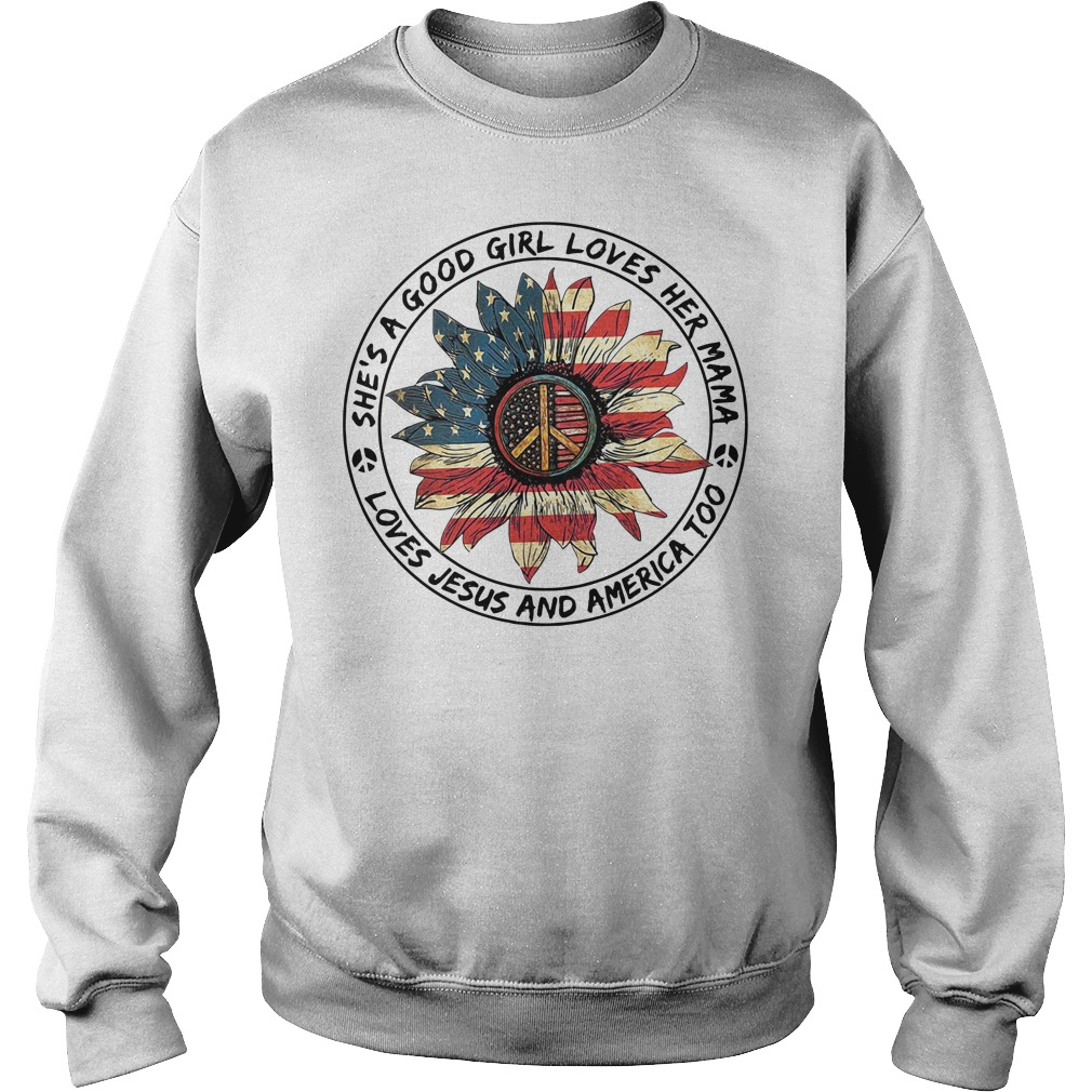 Flower She's a Good Girl Loves Her Mama Loves Jesus and America Too Sweater