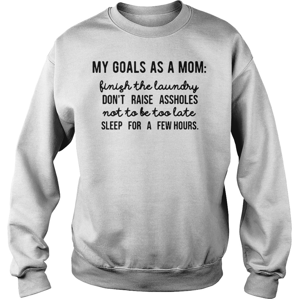 My Goals As A Mom Finish The Laundry Don't Raise Assholes Sweater