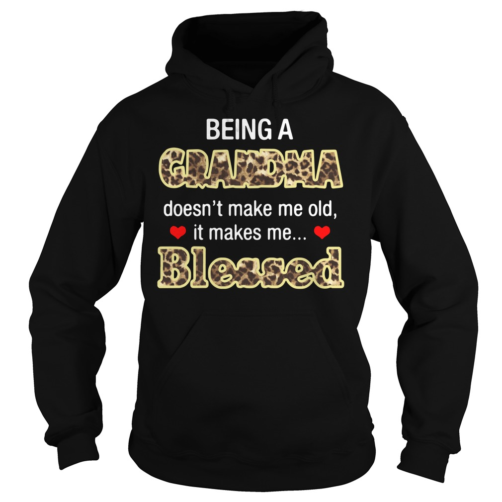 Being A Grandma Doesn't Make Me Old It Makes Me Blessed Hoodie