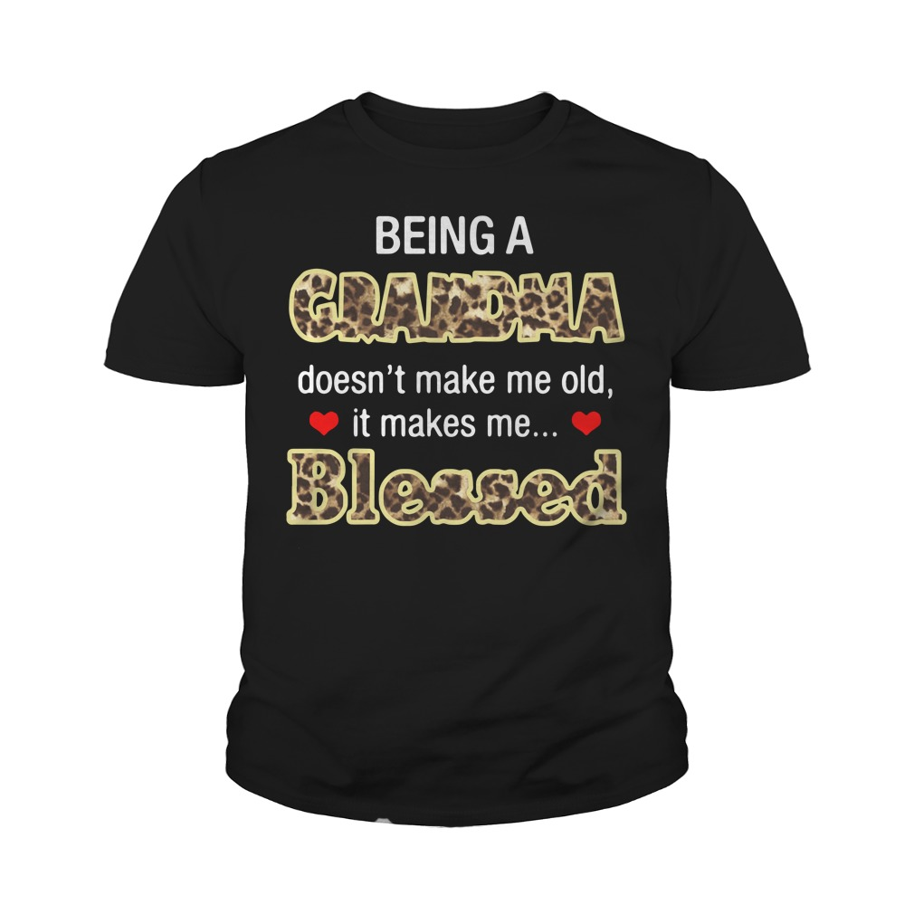 Being A Grandma Doesn't Make Me Old It Makes Me Blessed Youth Shirt