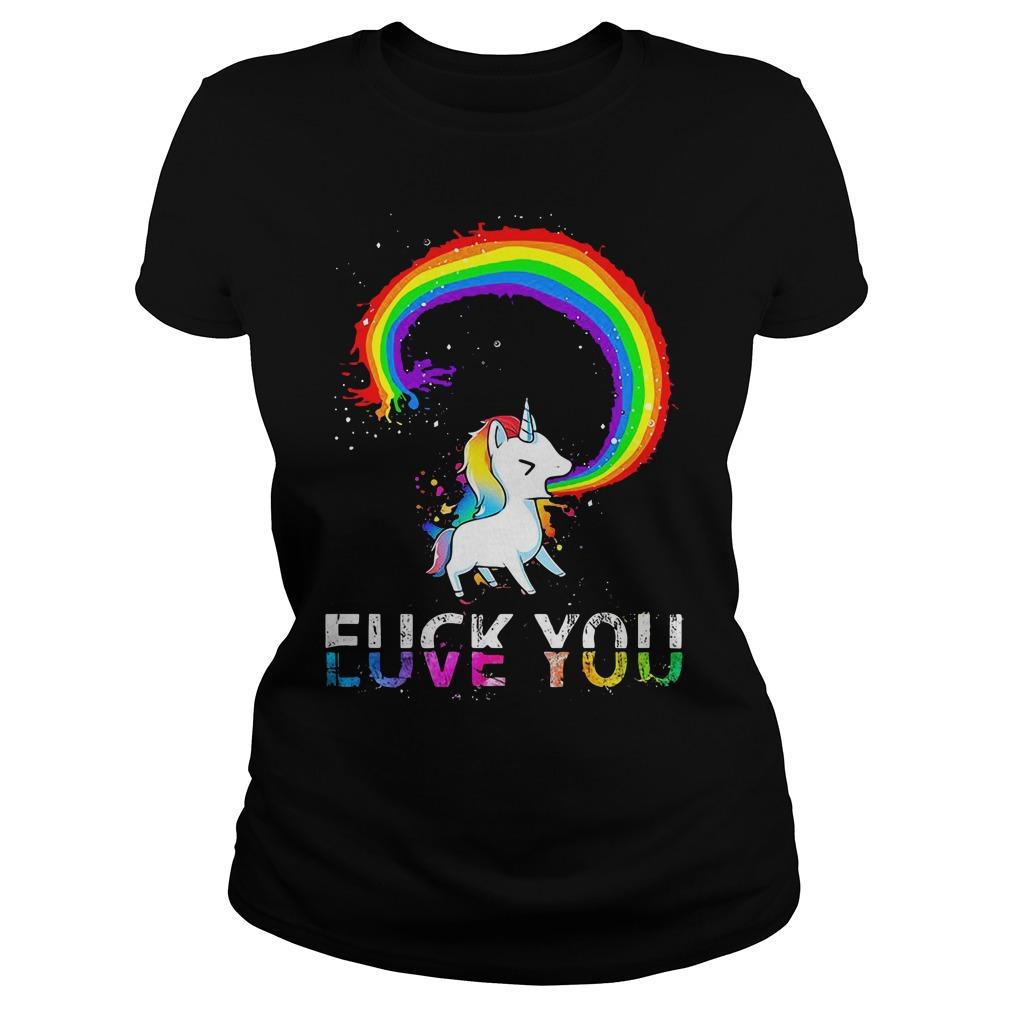 LGBT Unicorn Fuck You Love You Ladies Shirt