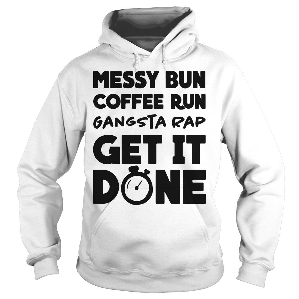 Messy Bun Coffee Run Gangsta Rap Get It Done Hoodie