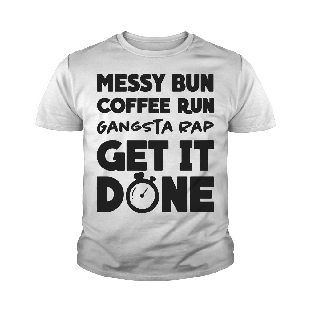 Messy Bun Coffee Run Gangsta Rap Get It Done Youth Shirt