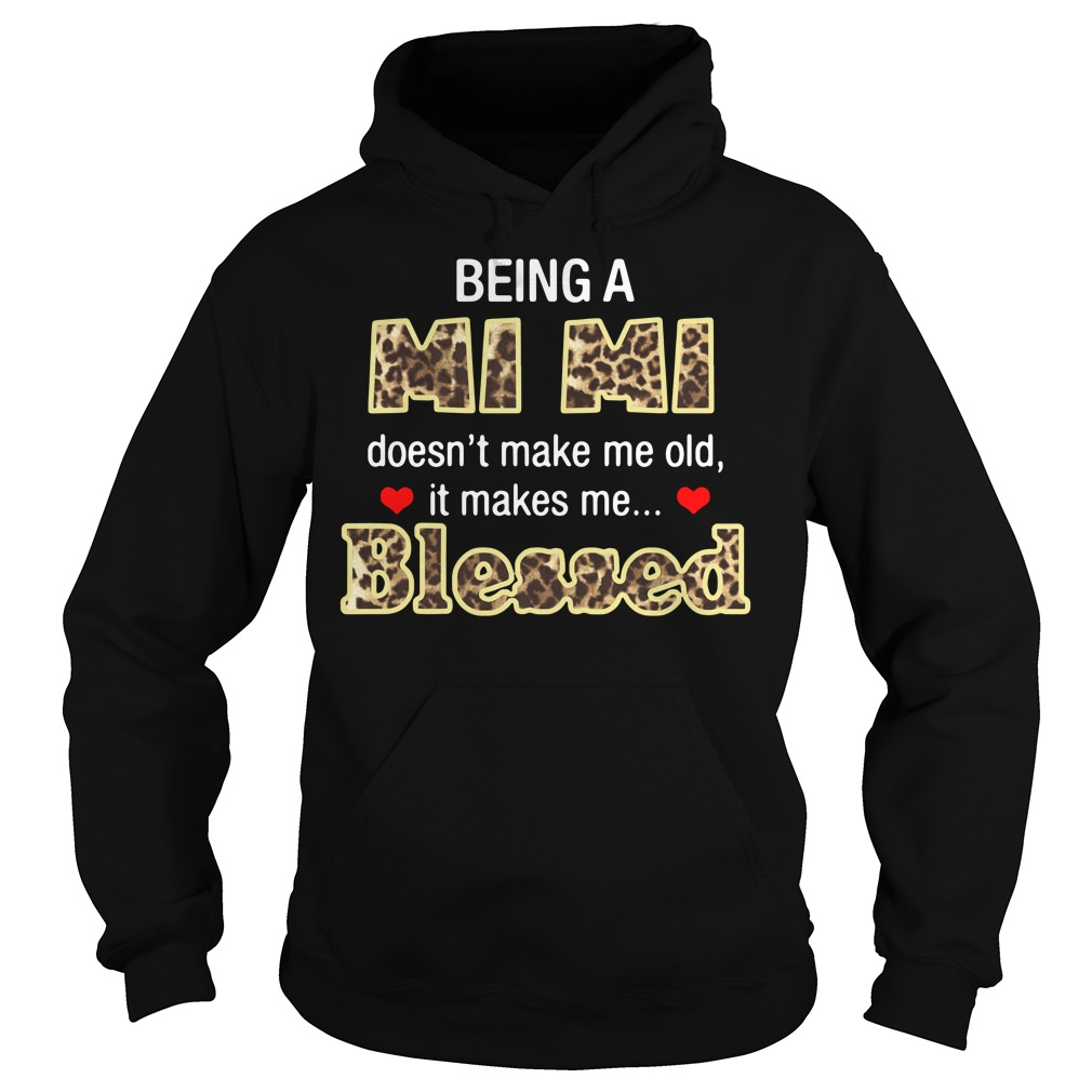 Being A Mi Mi Doesn't Make Me Old It Makes Me Blessed Hoodie