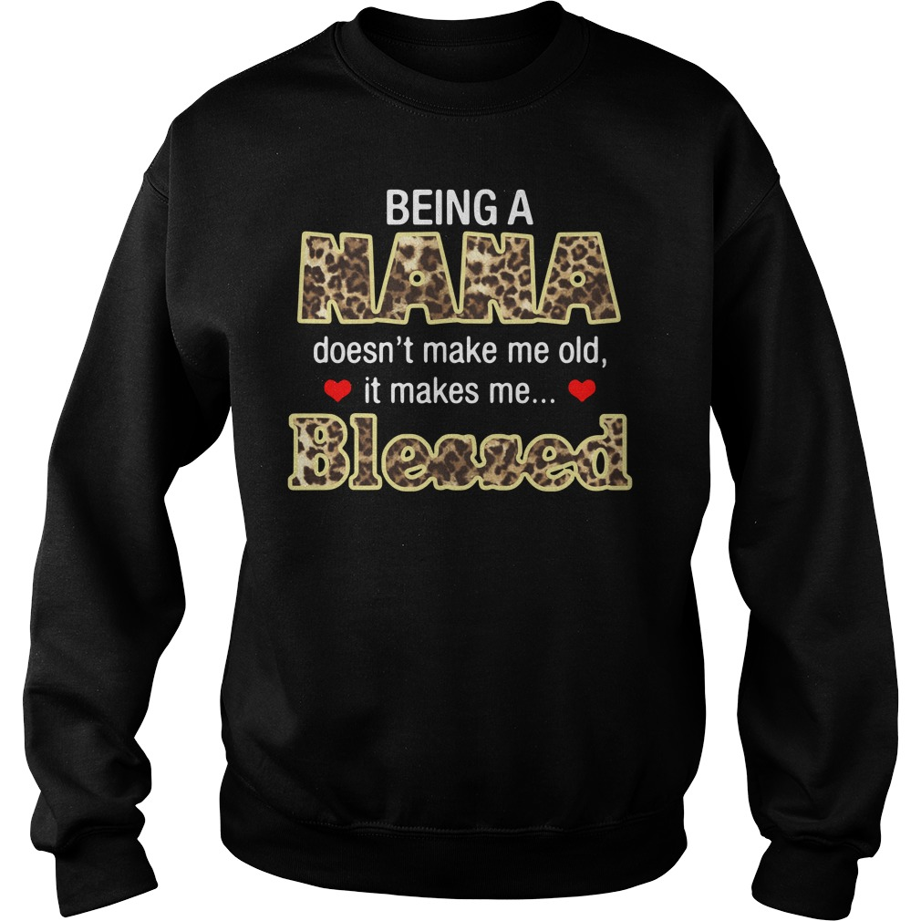 Being A Nana Doesn't Make Me Old It Makes Me Blessed Sweater