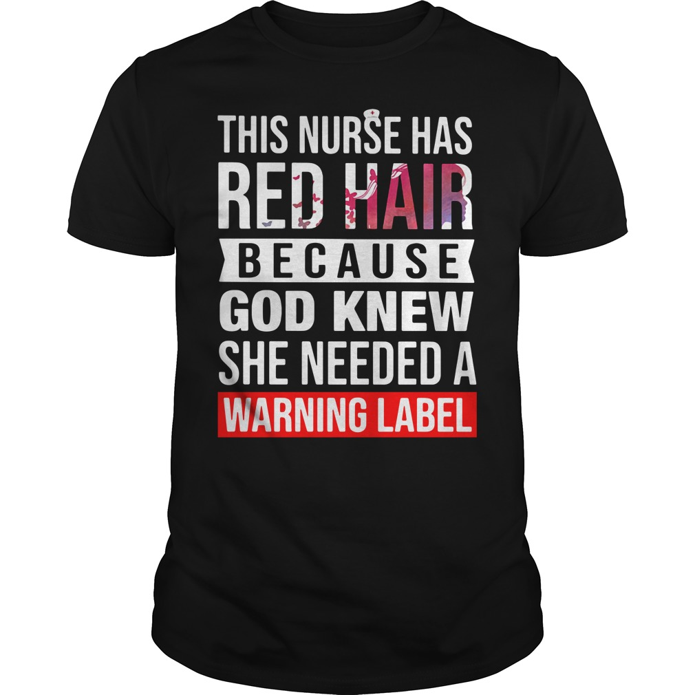Nurse Has Red Hair Because God Knew She Needed A Warning Label Shirt
