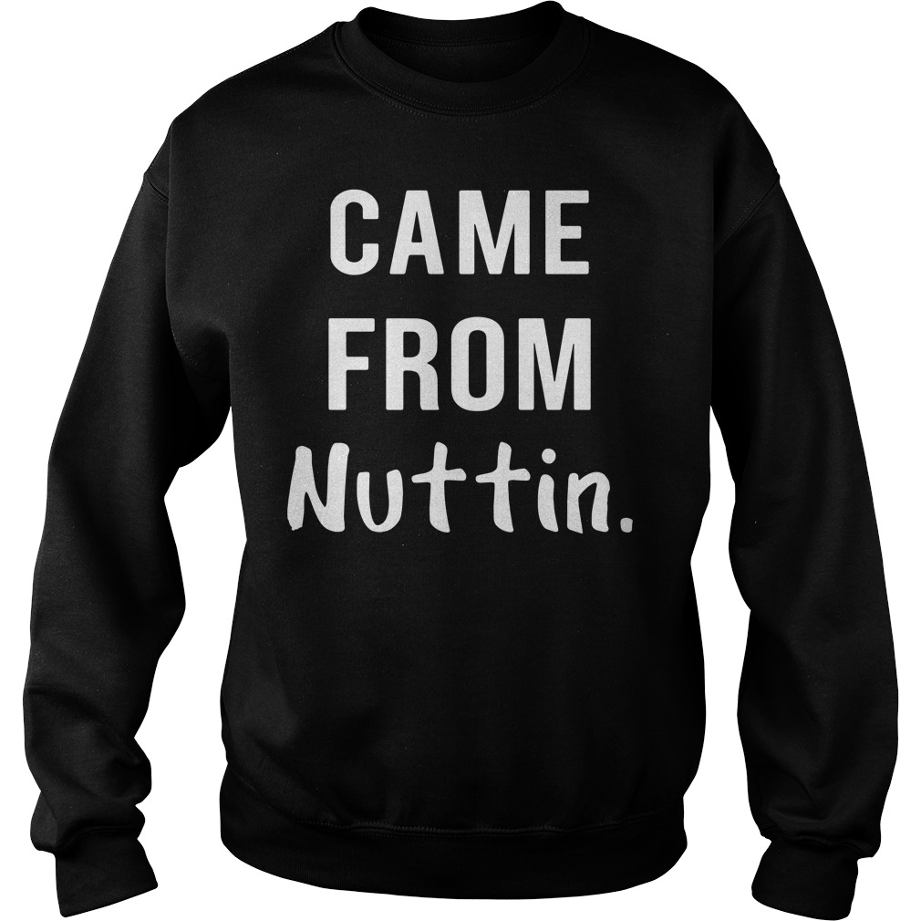 Official Came From Nuttin SweatShirt