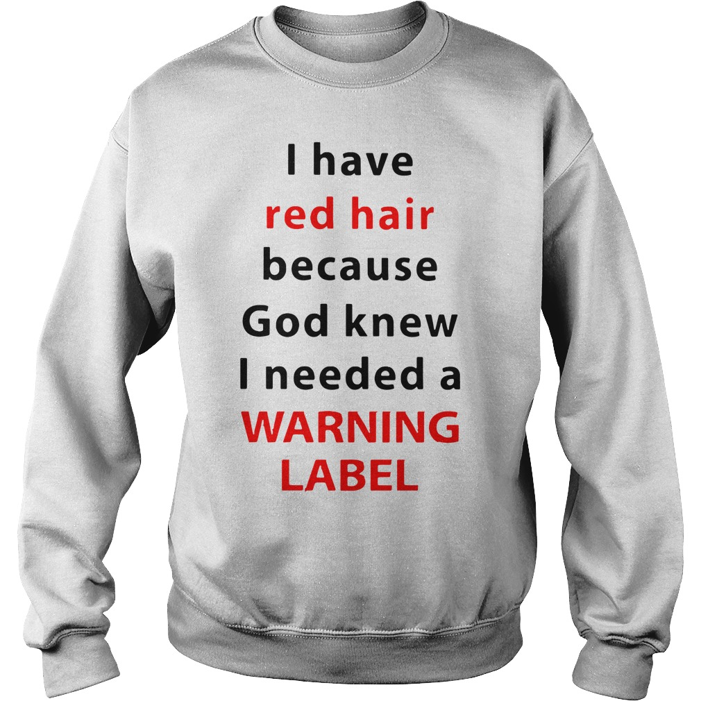 I Have Red Hair Because God Knew I Needed A Warning Label Sweater