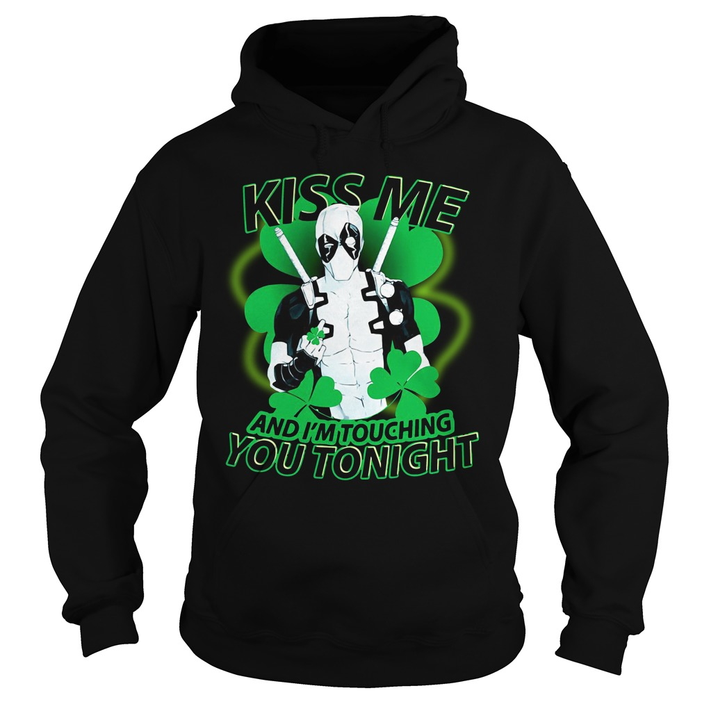 St Patrick Day Deadpool Kiss Me And I'm Touching You Tonight Hoodie