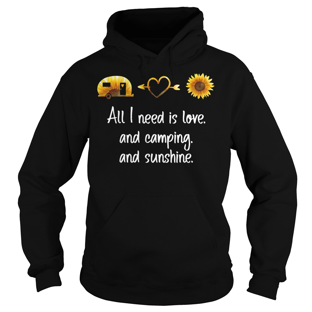 Sunflower All I Need Is Love And Camping And Sunshine Hoodie