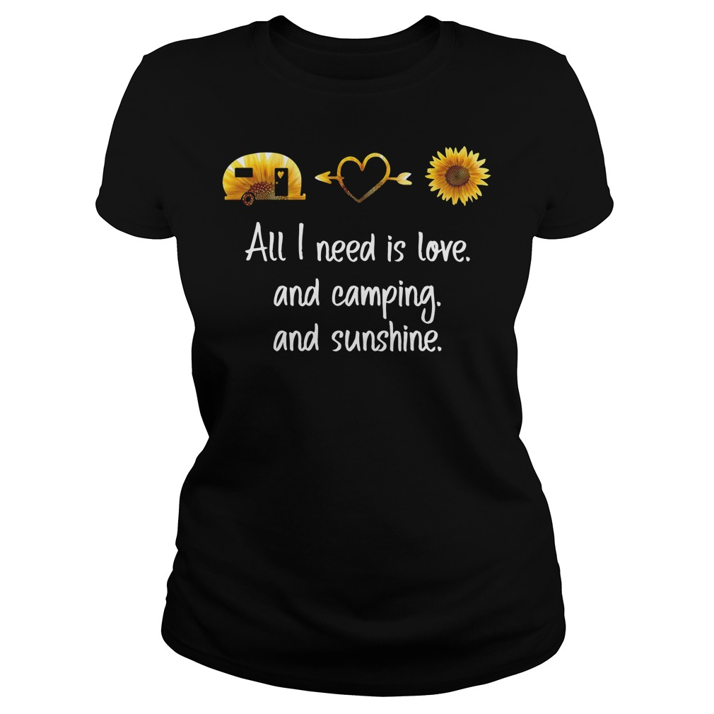 Sunflower All I Need Is Love And Camping And Sunshine Ladies Shirt